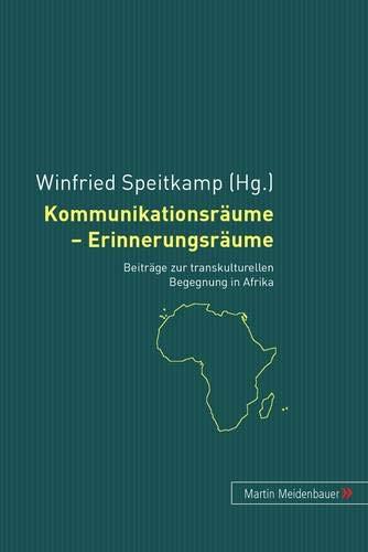 9783899750430: Kommunikationsräume - Erinnerungsräume: Beiträge zur transkulturellen Begegnung in Afrika (German Edition)