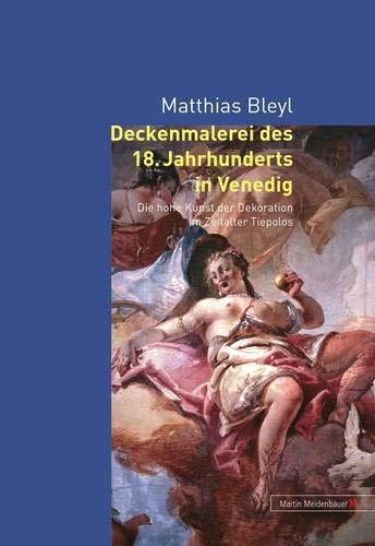 Deckenmalerei des 18. Jahrhunderts in Venedig Die hohe Kunst der Dekoration im Zeitalter Tiepolos: ...