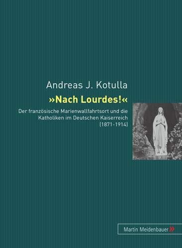 Nach Lourdes!: Andreas Johannes Kotulla