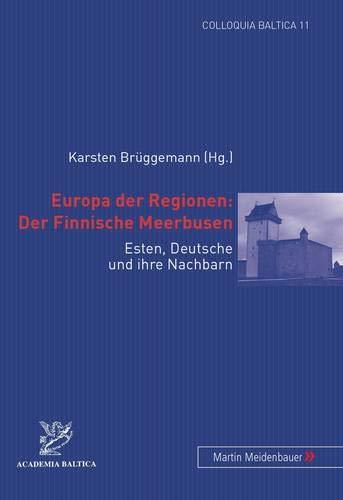 9783899750652: Europa Der Regionen: Der Finnische Meerbusen: Esten, Deutsche Und Ihre Nachbarn (Colloquia Baltica)