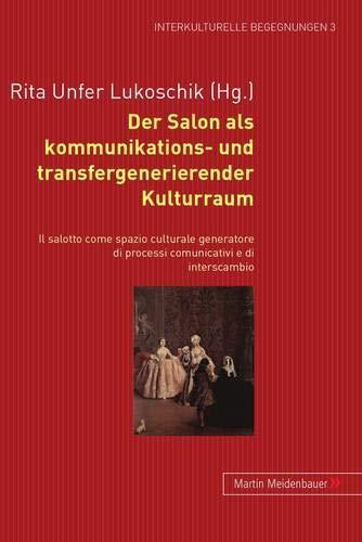 Der Salon als kommunikations- und transfergenerierender Kulturraum. Il salotto come spazio ...