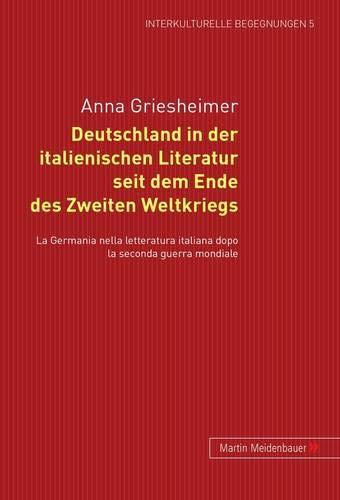 9783899751659: Deutschland in der italienischen Literatur seit dem Ende des Zweiten Weltkriegs: La Germania nella letteratura italiana dopo la seconda guerra ... Begegnungen. Studien Zum Literatur- Und Kult)
