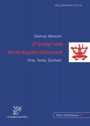 Et yndigt land- Sechs Kapitel Dänemark: Orte, Texte, Zeichen (Colloquia Baltica / Beiträge zur Geschichte und Kultur des Ostseeraums) - Albrecht, Dietmar