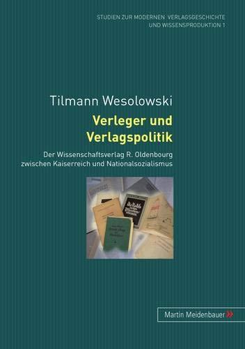 9783899751994: Verleger und Verlagspolitik: Der Wissenschaftsverlag R. Oldenbourg zwischen Kaiserreich und Nationalsozialismus (Studien zur modernen Verlagsgeschichte und Wissensproduktion) (German Edition)