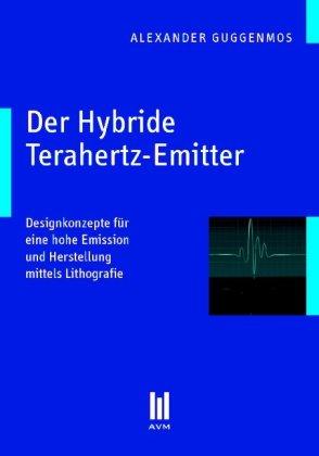 9783899753813: Der Hybride Terahertz-Emitter: Designkonzepte für eine hohe Emission und Herstellung mittels Lithografie