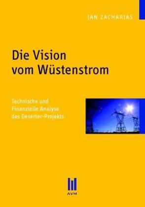 9783899753974: Die Vision vom Wüstenstrom: Technische und Finanzielle Analyse des Desertec-Projekts