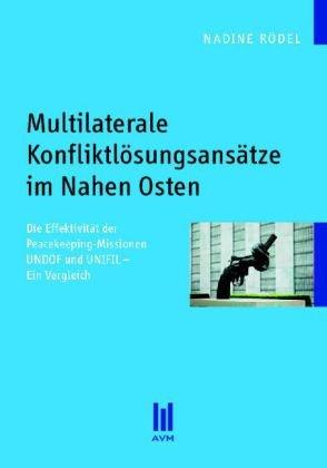 9783899754100: Multilaterale Konfliktlösungsansätze im Nahen Osten: Die Effektivität der Peacekeeping-Missionen UNDOF und UNIFIL - Ein Vergleich