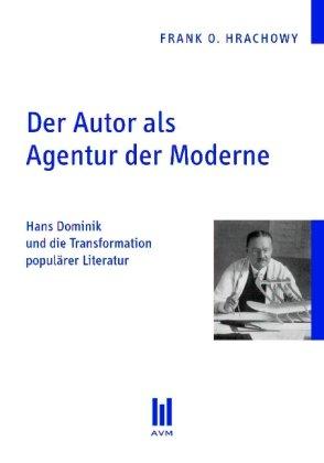 9783899754384: Der Autor als Agentur der Moderne. Hans Dominik und die Transformation popul�rer Literatur