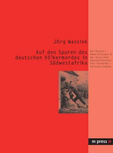 9783899754841: Auf den Spuren des deutschen V�lkermordes in S�dwestafrika: Der Herero- / Nama-Aufstand in der deutschen Kolonialliteratur. Eine literarhistorische Analyse