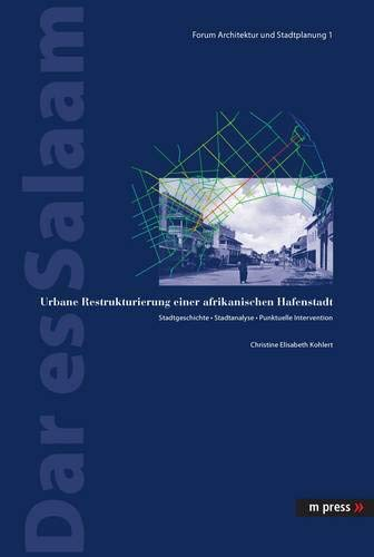 9783899755497: Dar es Salaam. Urbane Restrukturierung einer afrikanischen Hafenstadt: Stadtgeschichte - Stadtanalyse - Punktuelle Intervention (Forum Architektur Und Stadtplanung)