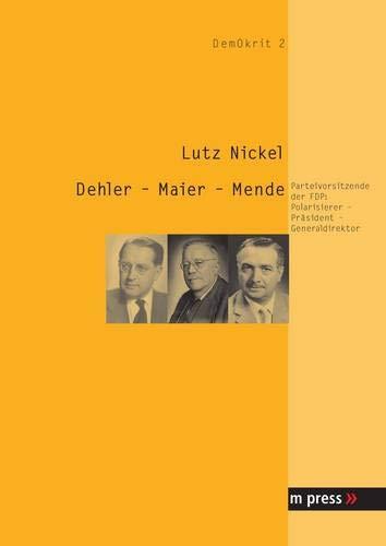 9783899755558: Dehler - Maier - Mende: Parteivorsitzende der FDP: Polarisierer - Präsident - Generaldirektor (Demokrit)