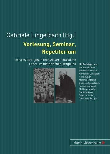 9783899755664: Vorlesung, Seminar, Repetitorium: Universitäre geschichtswissenschaftliche Lehre im historischen Vergleich