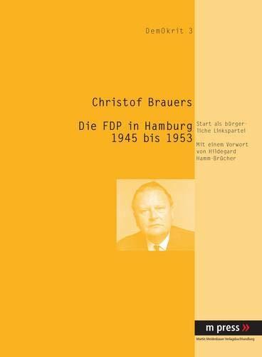 Die FDP in Hamburg 1945 - 1953: Christof Brauers