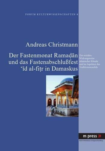 Der Fastenmonat Ramadan und das Fastenabschlußfest 'id al-fitr in Damaskus: Andreas ...