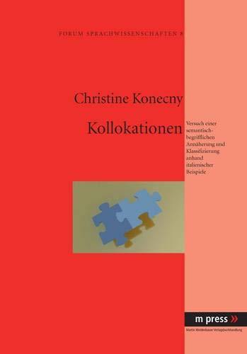 Kollokationen: Versuch einer semantisch-begrifflichen Annäherung und Klassifizierung anhand ...