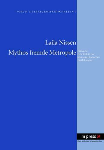 Mythos fremde Metropole Paris und New York in der lateinamerikanischen Erzählliteratur: Nissen...
