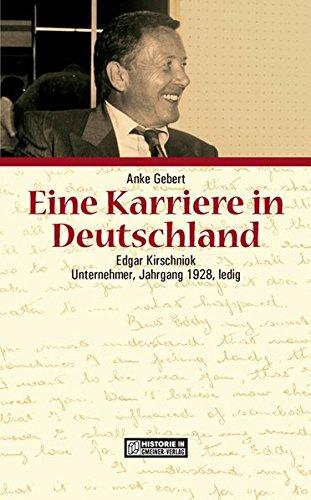 9783899772043: Eine Karriere in Deutschland - Edgar Kirschniok: Unternehmer, Jahrgang 1928, ledig