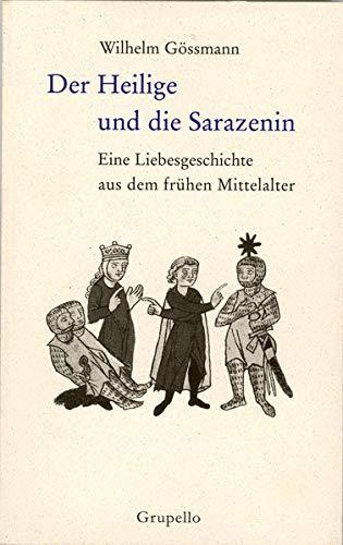 9783899780352: Der Heilige und die Sarazenin: Eine Liebesgeschichte aus dem frühen Mittelalter