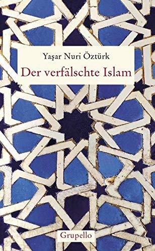 Der verfälschte Islam: Eine Kritik der Geschichte: Öztürk, Yasar Nuri