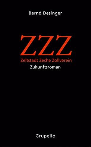 ZZZ   Zeltstadt Zeche Zollverein : Zukunftsroman: Bernd Desinger
