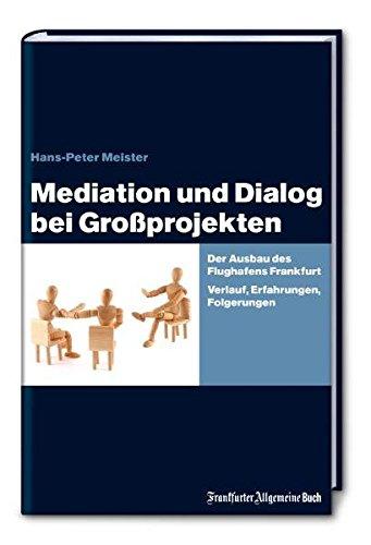 9783899812640: Mediation und Dialog bei Großprojekten: Der Ausbau des Flughafens Frankfurt. Verlauf, Erfahrungen, Folgerungen