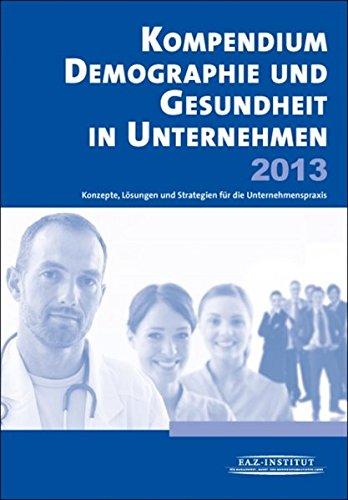 9783899816525: Kompendium Demographie und Gesundheit in Unternehmen 2013: Konzepte, Lösungen und Strategien für die Praxis