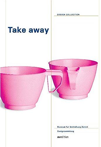 9783899860641: Take Away: Design For Eating On the Move/ Design der Mobilen Esskultur (Design Collection) (English and German Edition)