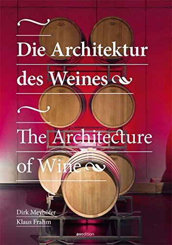 Die Architektur des Weines / The Architecture of Wine: Meyhöfer, Dirk/ Frahm, Klaus