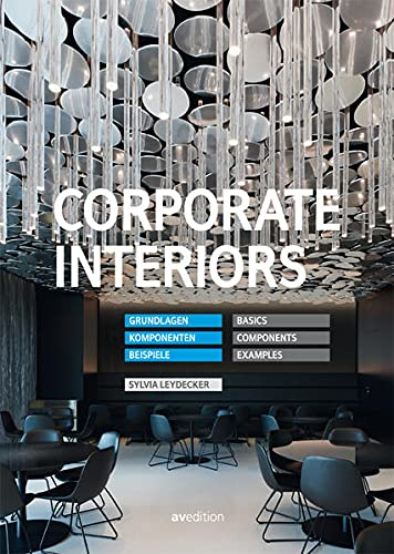 Corporate Interiors: Basics, Components, Examples (English and German Edition): Sylvia Leydecker