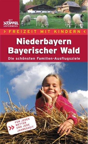 9783899873207: Freizeit mit Kindern Niederbayern Bayerischer Wald. Die schönsten Erlebnis-Ausflugsziele für Eltern und Kinder