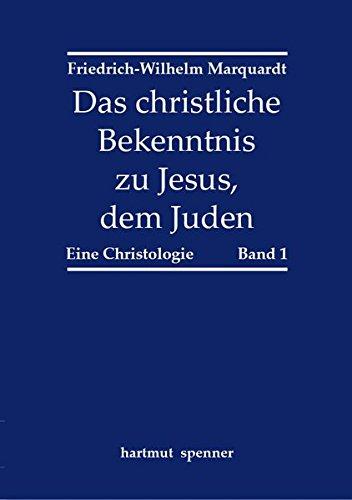 Das christliche Bekenntnis zu Jesus, dem Juden.: Friedrich-Wilhelm Marquardt