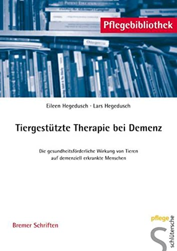 9783899931723: Tiergestützte Therapie bei Demenz: Die gesundheitsförderliche Wirkung von Tieren auf demenziell erkrankte Menschen