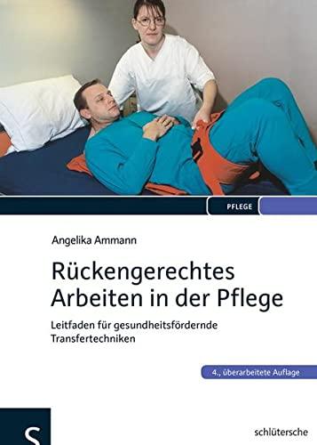 9783899932492: Rückengerechtes Arbeiten in der Pflege: Leitfaden für gesundheitsfördernde Transfertechniken