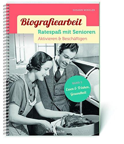 9783899933536: Biografiearbeit - Ratespaß mit Senioren: Aktivieren & Beschäftigen. Band 3: Essen & Trinken, Gesundheit