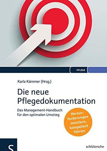 Die neue Pflegedokumentation: Das Management-Handbuch fur den optimalen Umstieg. Herausforderungen ...