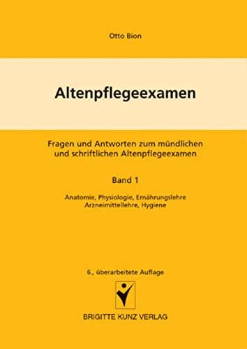 9783899934304: Altenpflegeexamen 1: Fragen und Antworten zum mündlichen und schriftlichen Altenpflegeexamen. Anatomie, Physiologie, Ernährungslehre, Arzneimittellehre, Hygiene