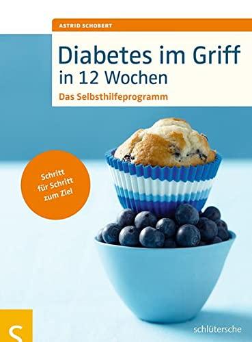 9783899937435: Diabetes im Griff in 12 Wochen: Das Selbsthilfeprogramm. Schritt f�r Schritt zum Ziel