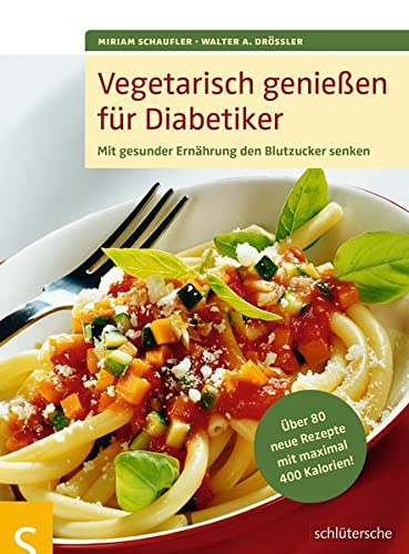 9783899937480: Vegetarisch genieen fr Diabetiker: Mit gesunder Ernhrung den Blutzucker senken. ber 80 neue Rezepte mit maximal 400 Kalorien