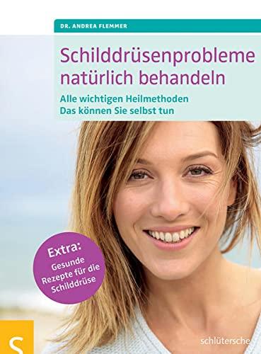 9783899937534: Schilddrüsenprobleme natürlich behandeln: Alle wichtigen Heilmethoden. Das können Sie selbst tun. Extra: Gesunde Rezepte für die Schilddrüse