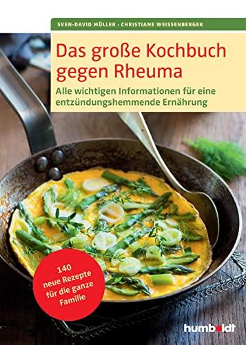 9783899938852: Das große Kochbuch gegen Rheuma: Alle wichtigen Informationen für eine entzündungshemmende Ernährung, 140 neue Rezepte für die ganze Familie