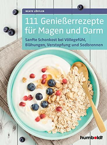 111 Genießerrezepte für Magen und Darm: Sanfte: Beate Löffler