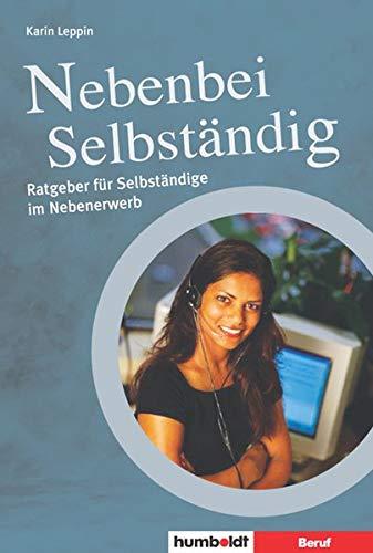 Nebenbei Selbständig: Ratgeber für Selbständige in Teilzeit: Karin Leppin