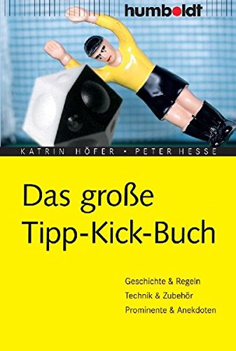 9783899941005: Das gro�e Tipp-Kick Buch: Geschichte, Regeln, Technik, Zubeh�r, Anekdoten u.v.m