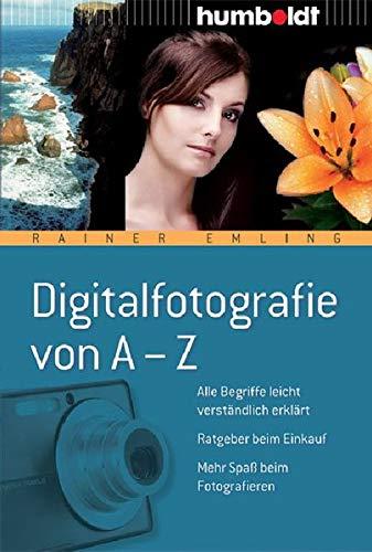 9783899941487: Digitalfotografie von A-Z: Alle Begriffe leicht verständlich erklärt - Ratgeber beim Einkauf - Mehr Spaß beim Fotografieren