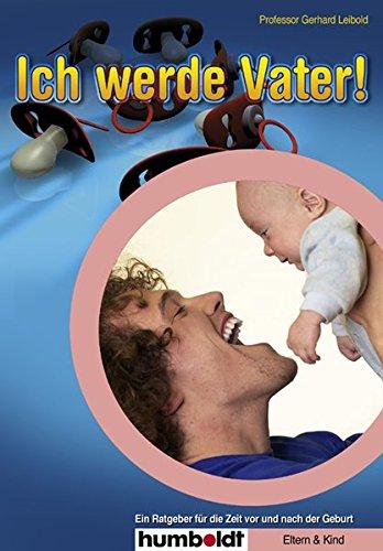 9783899948578: Ich werde Vater!: Ein Ratgeber für die Zeit vor und nach der Geburt