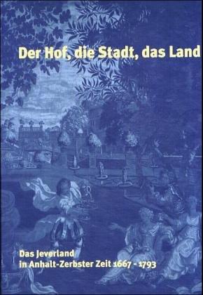 9783899951004: Ferne Fürsten - Das Jeverland in Anhalt-Zerbster Zeit 1667- 1793.Bd.2: Der Hof, die Stadt, das Land