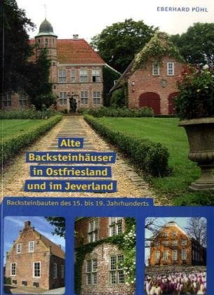 9783899953237: Alte Backsteinbauten in Ostfriesland: Backsteinbauten des 15. bis 19. Jahrhunderts