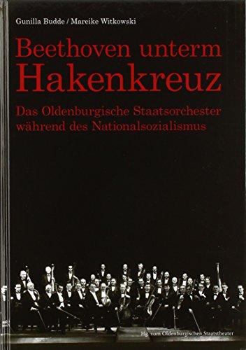 9783899954432: Beethoven unterm Hakenkreuz: Das Oldenburgische Staatsorchester w�hrend des Nationalsozialismus
