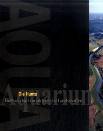 9783899955217: Die Hunte: Ein Fluss durch norddeutsche Landschaften. Beitr�ge zum Schauaquarium