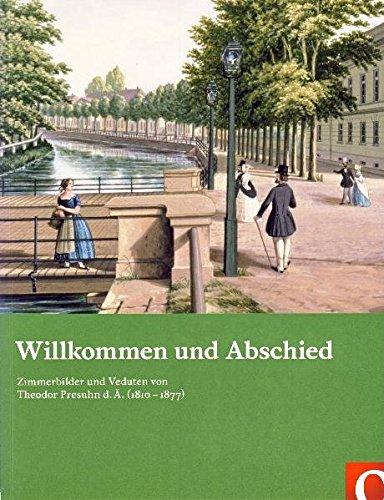 Willkommen und Abschied : Zimmerbilder und Veduten von Theodor Presuhn d.Ä. (1810-1877). Hrsg.: Landesmuseum für Kunst und Kulturgeschichte Oldenburg - Theodor Presuhn
